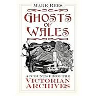 Ghosts of Wales by Rees, Mark, 9780750984188