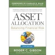 Asset Allocation: Balancing Financial Risk, Fifth Edition Balancing Financial Risk, Fifth Edition by Gibson, Roger, 9780071804189