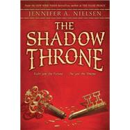 The Shadow Throne Book 3 of The Ascendance Trilogy by Nielsen, Jennifer A., 9780545284189