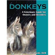 Donkeys : Miniature, Standard and Mammoth - A Veterinary Guide for Owners and Breeders by Unknown, 9781570764189