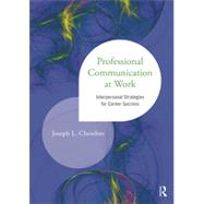 Professional Communication at Work: Interpersonal Strategies for Career Success by Chesebro; Joseph L., 9781138014190