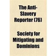 The Anti-slavery Reporter by Society for Mitigating and Gradually Abo; Macauley, Zachary, 9781154614190
