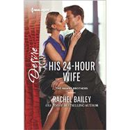 His 24-Hour Wife by Bailey, Rachel, 9780373734191