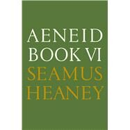 Aeneid Book VI A New Verse Translation by Heaney, Seamus, 9780374104191