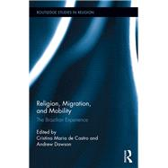 Religion, Migration, and Mobility: The Brazilian Experience by Castro; Cristina Maria de, 9781138924192