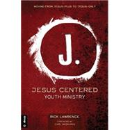 Jesus-Centered Youth Ministry by Rick Lawrence, 9781470714192