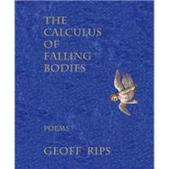 The Calculus of Falling Bodies: Poems by Rips, Geoff, 9781609404192