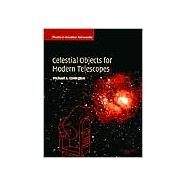 Celestial Objects for Modern Telescopes: Practical Amateur Astronomy Volume 2 by Michael A. Covington, 9780521524193