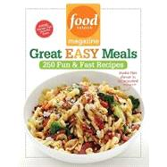 Food Network Magazine Great Easy Meals : 250 Fun and Fast Recipes by Food Network Magazine, 9781401324193