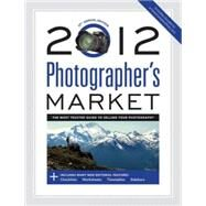 Photographer's Market 2012: The Most Trusted Guide for Selling Your Photography by Bostic, Mary Burzlaff, 9781440314193