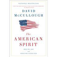 The American Spirit Who We Are and What We Stand For by McCullough, David, 9781501174193