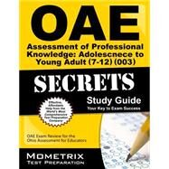 Oae Assessment of Professional Knowledge Adolescence to Young Adult 7-12 003 Secrets: Oae Test Review for the Ohio Assessments for Educators by Mometrix Exam Secrets Test Prep Team, 9781630944193