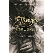 Stronger Than the Struggle by Cunnington, Havilah; Rebekah Lyons, 9780718094195