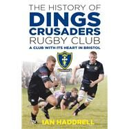 The History of Dings Crusaders Rugby Club by Haddrell, Ian, 9780750984195