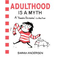 Adulthood Is a Myth A Sarah's Scribbles Collection by Andersen, Sarah, 9781449474195