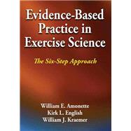 Evidence-Based Practice in Exercise Science by Amonette, William E., Ph.D.; English, Kirk L., Ph.D.; Kraemer, William J., Ph.D., 9781450434195