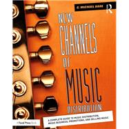 New Channels of Music Distribution: Understanding the Distribution Process, Platforms and Alternative Strategies by Brae; C. Michael, 9781138124196