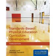Standards-based Physical Education Curriculum Development by Lund, Jacalyn, Ph.D.; Tannehill, Deborah, Ph.D., 9781284034196