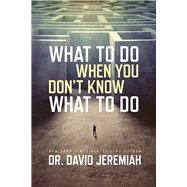 What to Do When You Don't Know What to Do by Jeremiah, David, 9780781414197