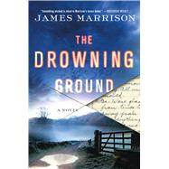 The Drowning Ground A Novel by Marrison, James, 9781250054197