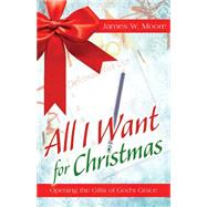 All I Want for Christmas by Moore, James W., 9781501824197