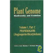 Plant Genome: Biodiversity and Evolution Vol. 1, Part C: Phanerogams (Angiosperm-Dicotyledons) by Sharma,A K ;Sharma,A K, 9781578084197