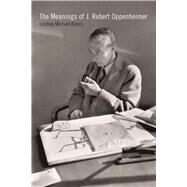 The Meanings of J. Robert Oppenheimer by Banco, Lindsey Michael, 9781609384197