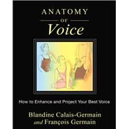 Anatomy of Voice by Calais-Germain, Blandine; Germain, François, 9781620554197
