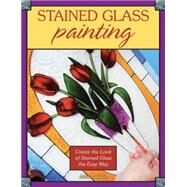 Stained Glass Painting: Create the Look of Stained Glass the Easy Way by Lafaille, Julie, 9780811714198