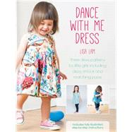 Dance With Me Dress: Three Dress Patterns for Little Girls Including Dress, Smock and Matching Purse by Lam, Lisa, 9781446304198