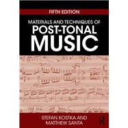 Materials and Techniques of Post-tonal Music by Kostka; Stefan, 9781138714199
