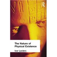The Nature of Physical Existence by Leclerc, Ivor, 9781138884199