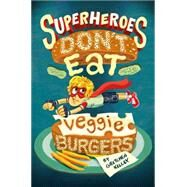 Superheroes Don't Eat Veggie Burgers by Kelley, Gretchen, 9781250104199