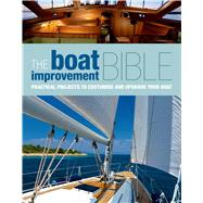 The Boat Improvement Bible Practical projects to customise and upgrade your boat by , 9781408154199