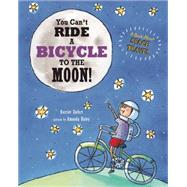 You Can't Ride a Bicycle to the Moon! by Ziefert, Harriet; Haley, Amanda, 9781609054199