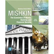 Economics of Money, Banking and Financial Markets, The, Business School Edition by Mishkin, Frederic S., 9780134734200
