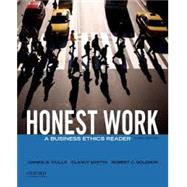 Honest Work A Business Ethics Reader by Ciulla, Joanne B.; Martin, Clancy; Solomon, Robert C., 9780199944200