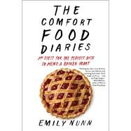 The Comfort Food Diaries My Quest for the Perfect Dish to Mend a Broken Heart by Nunn, Emily, 9781451674200