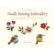 Needle Painting Embroidery Fresh Ideas for Beginners by Burr, Trish, 9781863514200