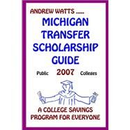 The Michigan Transfer Scholarship Guide Public Schools 2007: A College Savings Program For Everyone by Watts, Andrew, 9780978854201