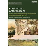 Brazil in the Anthropocene: Conflicts between predatory development and environmental policies by Issberner; Liz-Rejane, 9781138684201