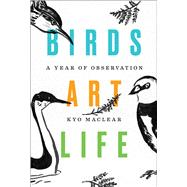Birds Art Life A Year of Observation by MacLear, Kyo, 9781501154201