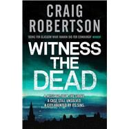 Witness the Dead by Robertson, Craig, 9780857204202