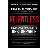 Relentless From Good to Great to Unstoppable by Grover, Tim S.; Wenk, Shari, 9781476714202