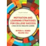 Motivation and Learning Strategies for College Success: A Focus on Self-Regulated Learning by Dembo; Myron H., 9780415894203