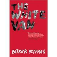 The White Van by Hoffman, Patrick, 9780802124203