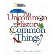An Uncommon History of Common Things by PATRICK, BETHANNETHOMPSON, JOHN, 9781426204203