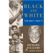 Black and White The Way I See It by Williams, Richard; Davis, Bart, 9781476704203
