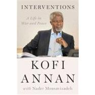 Interventions : A Life in War and Peace by Annan, Kofi; Mousavizadeh, Nader, 9781594204203