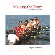 Making the Team A Guide for Managers by Thompson, Leigh, 9780134484204